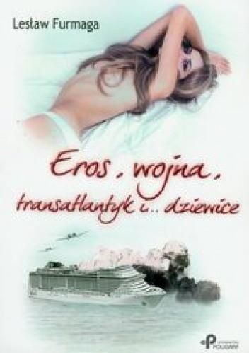 Okładka książki Eros, wojna, transatlantyk i dziewice