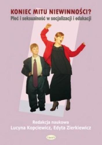 Okładka książki Koniec mitu niewinności? Płeć i seksualność w socjalizacji i edukacji