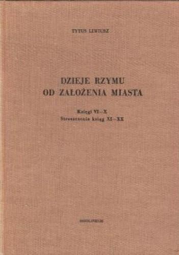 Okładka książki Dzieje Rzymu od założenia miasta: księgi VI-X
