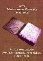 Acta Maleficorum Wisniciae. Księga złoczyńców sądu kryminalnego w Wiśniczu (1629-1665)