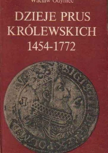 Okładka książki Dzieje Prus Królewskich (1454-1772)