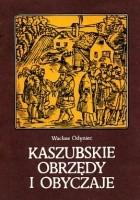 Kaszubskie obrzędy i obyczaje: wstęp do etnografii historycznej Kaszub w XVI-XVII wieku