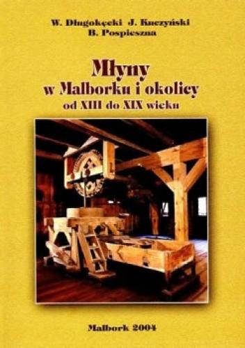 Okładka książki Młyny w Malborku i okolicy od XIII do XIX w.