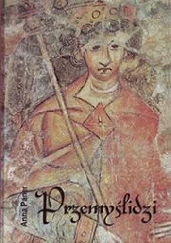 Okładka książki Przemyślidzi: od Borzywoja I do Przemysła II Otokara. Ludzie i wydarzenia w latach 872-1278