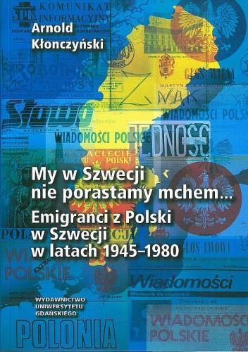 Okładka książki My w Szwecji nie porastamy mchem...: emigranci z Polski w Szwecji w latach 1945-1980