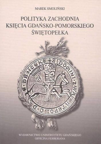 Okładka książki Polityka zachodnia księcia gdańsko-pomorskiego Świętopełka