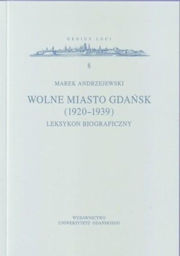 Okładka książki Wolne Miasto Gdańsk (1920-1939). Leksykon biograficzny