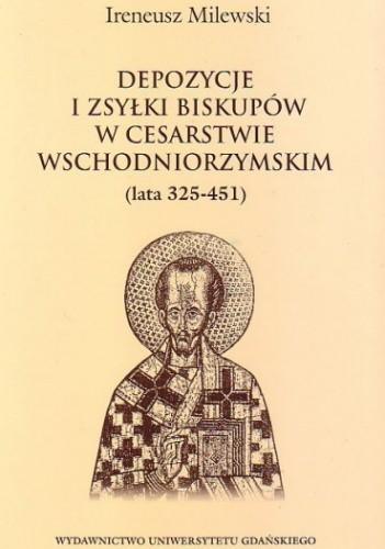 Okładka książki Depozycje i zsyłki biskupów w Cesarstwie Wschodniorzymskim (lata 325-451)