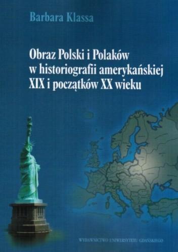 Okładka książki Obraz Polski i Polaków w historiografii amerykańskiej XIX i początków XX w.