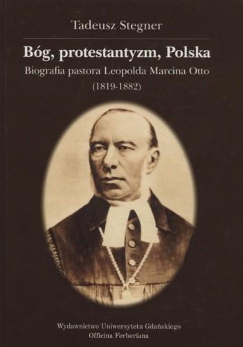 Okładka książki Bóg, protestantyzm, Polska: biografia pastora Leopolda Marcina Otto (1819-1882)