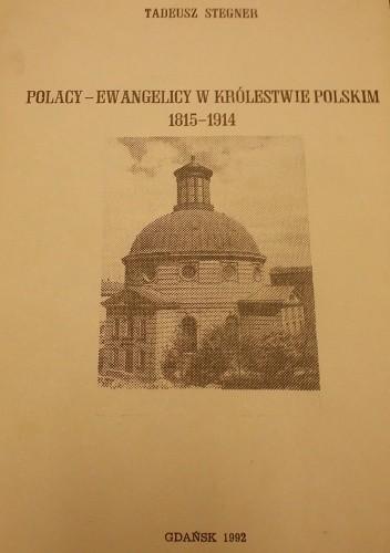 Okładka książki Polacy-ewangelicy w Królestwie Polskim 1815-1914: kształtowanie się środowisk, ich działalność społeczna i narodowa
