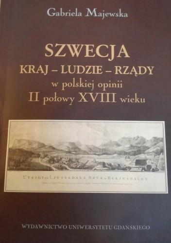 Okładka książki Szwecja: kraj, ludzie, rządy w polskiej opinii II połowy XVIII w.