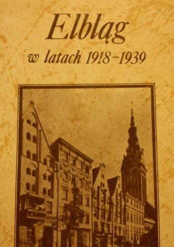Okładka książki Elbląg w latach 1918-1939