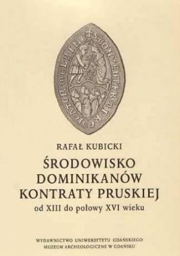 Okładka książki Środowisko dominikanów kontraty pruskiej od XIII do połowy XVI w.