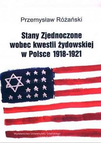 Okładka książki Stany Zjednoczone wobec kwestii żydowskiej w Polsce 1918-1921