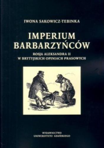 Okładka książki Imperium barbarzyńców: Rosja Aleksandra II w brytyjskich opiniach prasowych