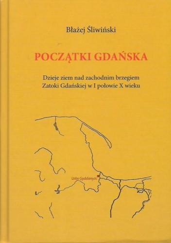 Okładka książki Początki Gdańska: dzieje ziem nad zachodnim brzegiem Zatoki Gdańskiej w I połowie X w.