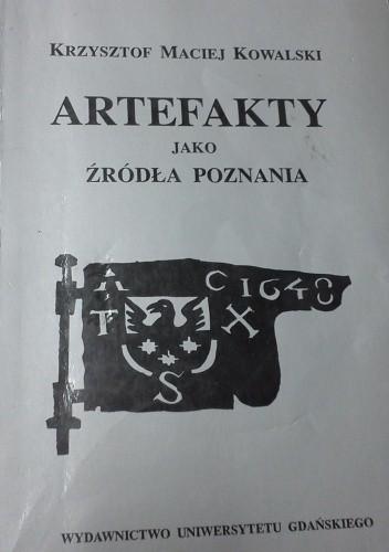 Okładka książki Artefakty jako źródła poznania: studium z teorii nauki historycznej