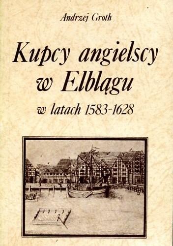 Okładka książki Kupcy angielscy w Elblągu w latach 1583-1628