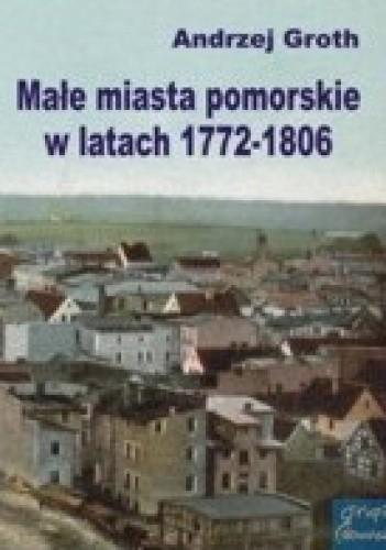 Okładka książki Małe miasta pomorskie w latach 1772-1806