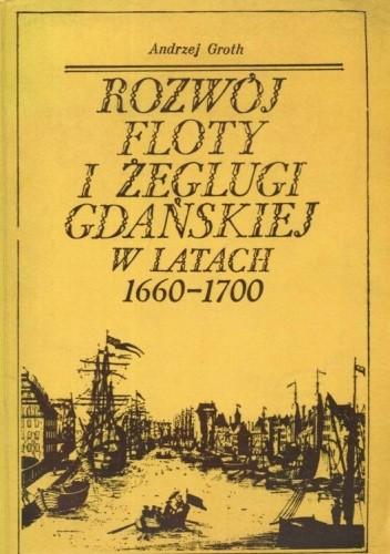 Okładka książki Rozwój floty i żeglugi gdańskiej w latach 1660-1700