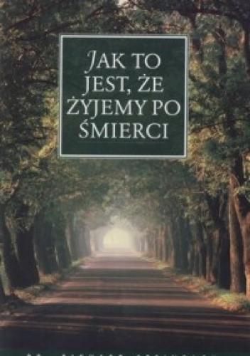 Okładka książki Jak to jest, że żyjemy po śmierci