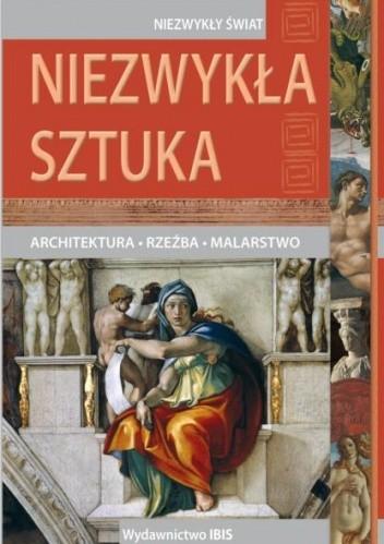 Okładka książki Niezwykła sztuka. Architektura, rzeźba, malarstwo.