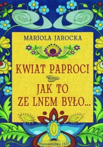 Okładka książki Kwiat Paproci. Jak to ze lnem było...