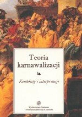 Okładka książki Teoria karnawalizacji. Konteksty i interpretacje