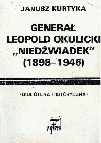 """Okładka książki Generał Leopold Okulicki """"Niedźwiadek"""" (1898-1946)"""