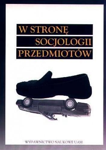 Okładka książki W stronę socjologii przedmiotów
