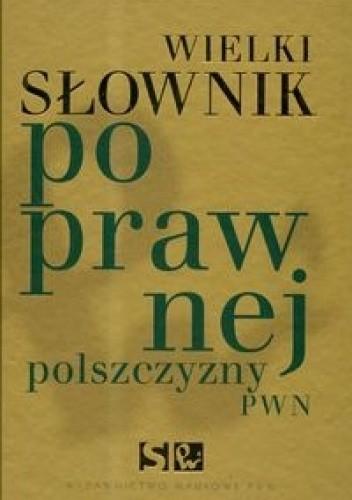 Okładka książki Wielki słownik poprawnej polszczyzny PWN