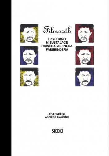 Okładka książki Filmorób, czyli kino nieustające Rainera Wernera Fassbindera