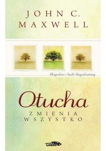 Okładka książki Otucha zmienia wszystko. Błogosław i bądź błogosławiony