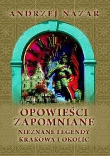 Okładka książki Opowieści zapomniane. Nieznane legendy Krakowa i okolic