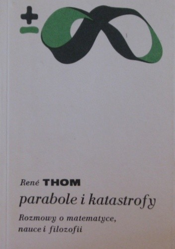 Okładka książki Parabole i katastrofy. Rozmowy o matematyce, nauce i filozofii z Giulio Giorello i Simoną Morini
