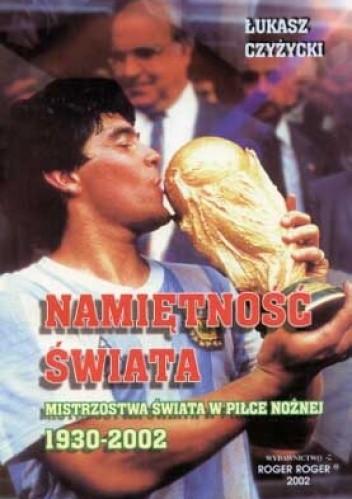 Okładka książki Namiętność świata. Mistrzostwa świata w piłce nożnej 1930-2002