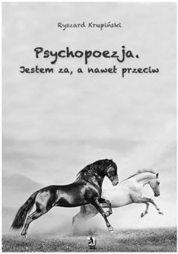 Okładka książki Psychopoezja. Jestem za, a nawet przeciw