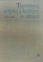 Teoretycy, artyści i krytycy o sztuce 1700-1870. Wybór tekstów.