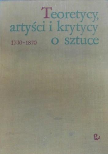 Okładka książki Teoretycy, artyści i krytycy o sztuce 1700-1870. Wybór tekstów.