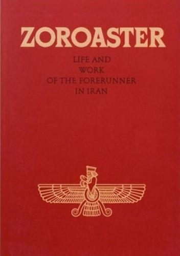 Okładka książki Zoroaster. Life and work of the Forerunner in Iran