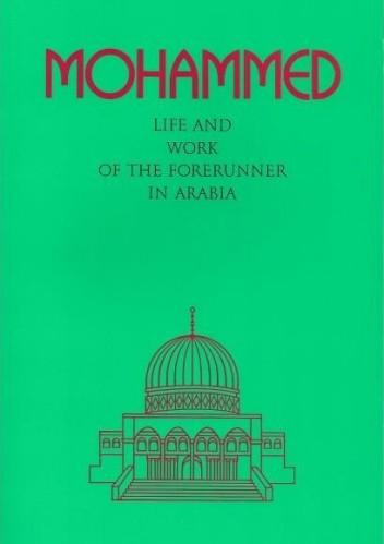 Okładka książki Mohammed: Life and work of the Forerunner in Arabia