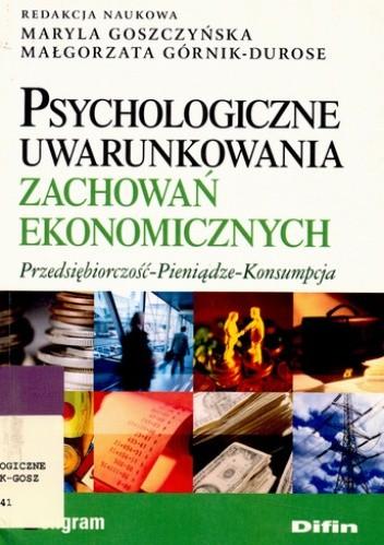 Okładka książki Psychologiczne uwarunkowania zachowań ekonomicznych. Przedsiębiorczość-Pieniądze-Konsumpcja
