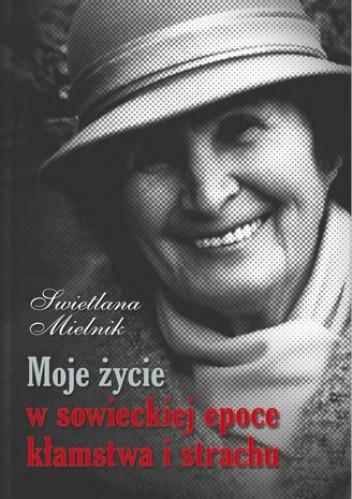Okładka książki Moje życie w sowieckiej epoce kłamstwa i strachu