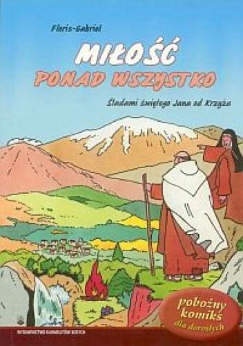 Okładka książki Miłość ponad wszystko. Śladami świętego Jana od Krzyża
