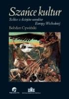 Szańce kultur. Szkice z dziejów narodów Europy Wschodniej