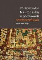 Neuronauka o podstawach człowieczeństwa