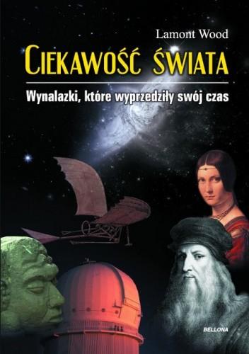 Okładka książki Ciekawość świata. Wynalazki, które wyprzedziły swój czas