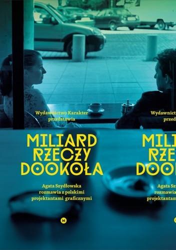 Okładka książki Miliard rzeczy dookoła. Agata Szydłowska rozmawia z polskimi projektantami graficznymi