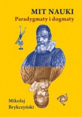 Okładka książki Mit nauki - paradygmaty i dogmaty